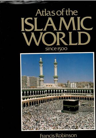 Robinson, Francis: Atlas of the Islamic world since