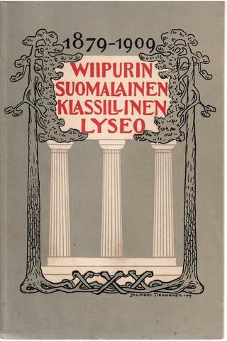 Tirkkonen, J. P: Wiipurin suomalainen klassillinen lyseo : 1879-1909