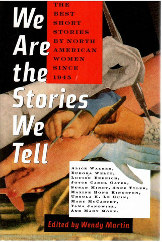 We Are the Stories We Tell: The Best Short Stories by American Women Since 1945
