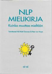 Toivonen, Veli-Matti & Harpe, Peter von (toim.): NLP mielikirja - kuinka muuttaa mieltään