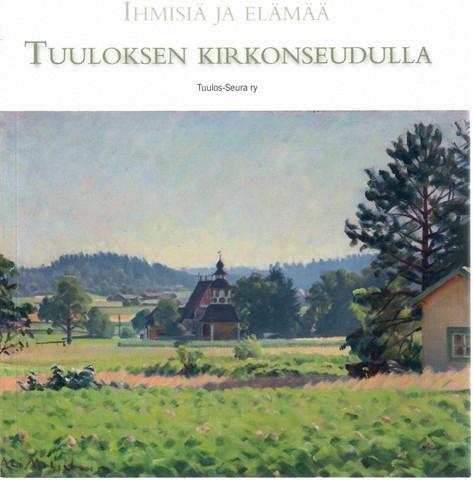 Hurme, Kirsi-Marja et al... (toim.): Ihmisiä ja elämää Tuuloksen kirkonseudulla