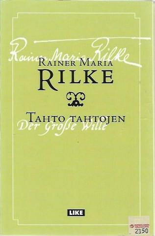 Rilke, Rainer Maria: Tahto tahtojen - Der Grosse Wille