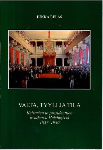 Relas, Jukka: Valta, tyyli ja tila : keisarien ja presidenttien residenssi Helsingissä 1837-1940