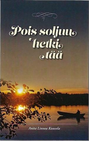 Kuusela, Anita Linnea: Pois soljuu hetki tää