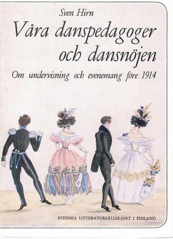 Hirn, Sven: Våra danspedagoger och dansnöjen : om undervisning och evenemang före 1914