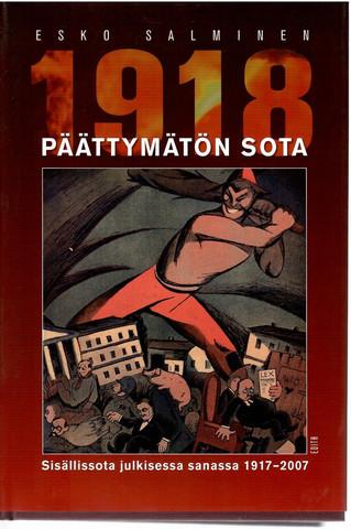 Salminen, Esko: Päättymätön sota 1918 : sisällissota julkisessa sanassa 1917-2007