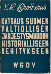 Brotherus, K. R.: Katsaus Suomen valtiollisen järjestysmuodon historialliseen kehitykseen