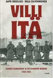 Roselius, Aapo & Silvennoinen, Oula: Villi itä : Suomen heimosodat ja Itä-Euroopan murros 1918-1921