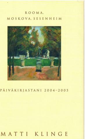 Klinge, Matti: Rooma, Moskova, Sesenheim : päiväkirjastani 2004-2005
