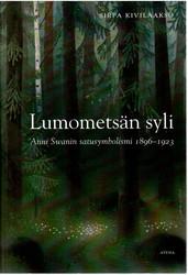 Kivilaakso, Sirpa: Lumometsän syli : Anni Swanin satusymbolismi 1896-1923