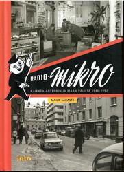 Saraste, Maija: Radio-Mikro : kaikkea antennin ja maan väliltä 1946-1992