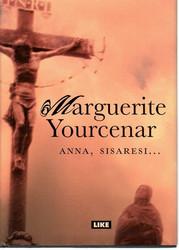 Yourcenar, Marguerite: Anna, sisaresi..