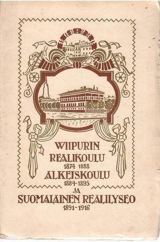 Viipurin realikoulu 1874-1888, Alkeiskoulu 1884-1895, Suomalainen realilyseo 1891-1916