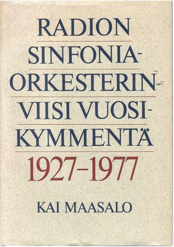 Maasalo, Kai: Radion sinfoniaorkesterin viisi vuosikymmentä 1927-1977