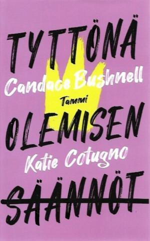 Bushnell, Candace & Cotugno, Katie: Tyttönä olemisen säännöt