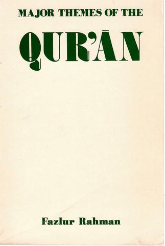 Rahman, Fazlur: Major Themes of the Quran