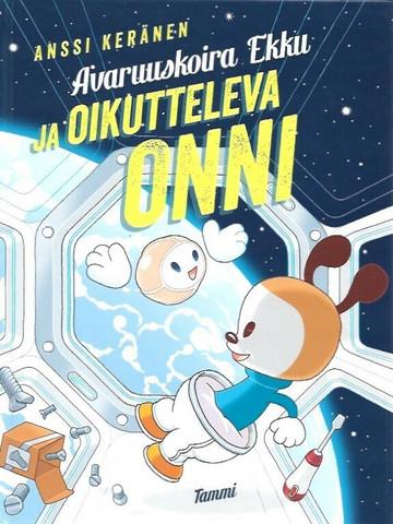 Keränen, Anssi: Avaruuskoira Ekku ja oikutteleva Onni