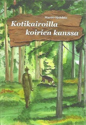 Ojalehto, Martti: Kotikairoilla koirien kanssa