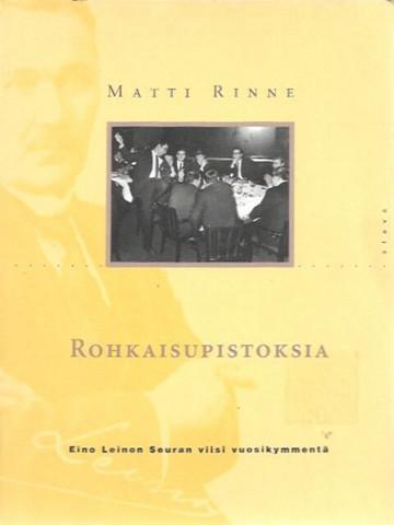 Rinne, Matti: Rohkaisupistoksia : Eino Leinon seuran viisi vuosikymmentä