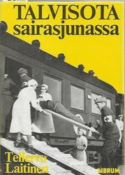 Laitinen, Tellervo: Talvisota sairasjunassa : muistelmia talvisodan päiviltä