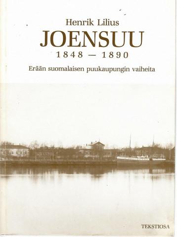 Lilius, Henrik: Joensuu 1848-1890 : erään suomalaisen puukaupungin vaiheita