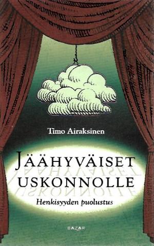 Airaksinen, Timo: Jäähyväiset uskonnolle - Henkisyyden puolustus