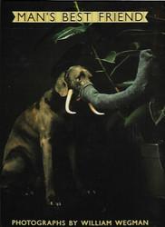 Himmel, Eric (editor): Man´s Best Friend - Photographs by William Wegman
