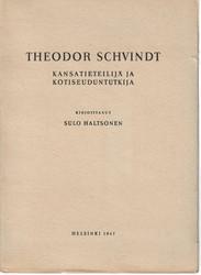 Haltsonen, Sulo: Theodor Schvindt : kansatieteilijä ja kotiseuduntutkija