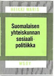 Waris, Heikki: Suomalaisen yhteiskunnan sosiaalipolitiikka