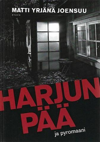 Joensuu, Matti Yrjänä: Harjunpää ja pyromaani