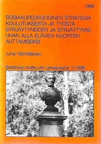 Hämäläinen, Juha: Sosiaalipedagoginen strategia koulutuksesta ja työstä syrjäytyneiden ja syrjäytymisuhan alla elävien nuorten auttamiseksi