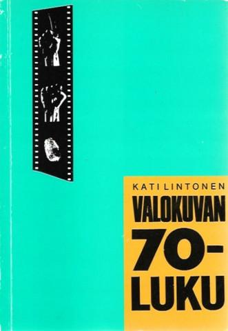 Lintonen, Kati: Valokuvan 70-luku