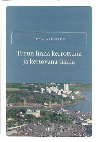 Aarnipuu, Petja: Turun linna kerrottuna ja kertovana tilana