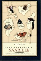Hanski, Ilkka: Tutkimusmatkoja saarille : luonnon monimuotoisuutta kartoittamassa