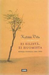 Villa, Kyllikki: Ei eilistä, ei huomista - Runoja vuosilta 1964-2004