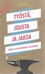 Pietikäinen Petteri (toim.): Työstä, jousta ja jaksa - Työn ja hyvinvoinnin tulevaisuus