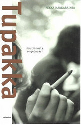 Hakkarainen Pekka: Tupakka - nautinnosta ongelmaksi