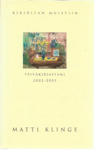 Klinge, Mattti: Kirjoitan muistiin - Päiväkirjastani 2002-2003