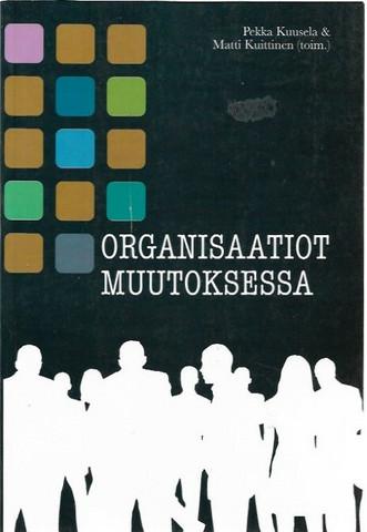 Kuusela, Pekka & Kuittinen, Matti (toim.): Organisaatiot muutoksessa