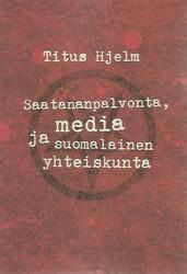 Hjelm, Titus: Saatananpalvonta, media ja suomalainen yhteiskunta