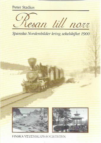 Stadius Peter: Resan till norr - Spanska nordenbilder kring sekelskiftet 1900