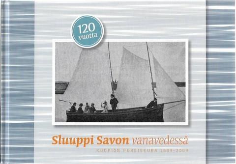 Leikas, Kyösti & Jämsä, Antero: Sluuppi Savon vanavedessä - Kuopion pursiseura 1889-2009