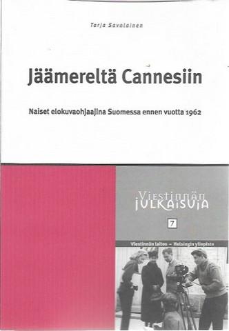 Savolainen, Tarja: Jäämereltä Cannesiin - Naiset elokuvaohjaajina Suomessa ennen vuotta 1962