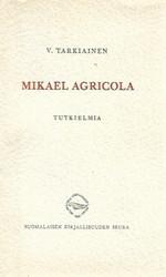 Tarkiainen, Viljo: Mikael Agricola - tutkielmia
