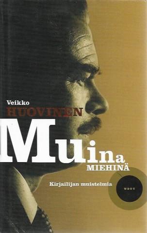 Huovinen, Veikko: Muina miehinä - Kirjailijan muistelmia