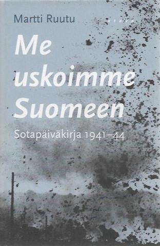 Ruutu, Martti: Me uskoimme Suomeen - Sotapäiväkirja 1941-44