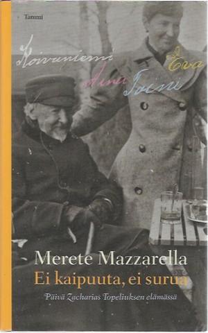 Mazzarella, Merete: Ei kaipuuta, ei surua - päivä Zacharias Topeliuksen elämässä