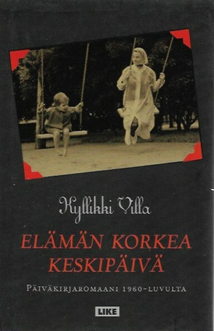 Villa, Kyllikki: Elämän korkea keskipäivä - Päiväkirjaromaani 1960-luvulta