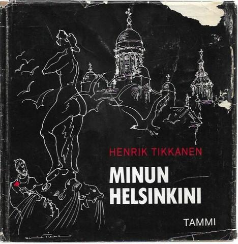 Tikkanen, Henrik: Minun Helsinkini