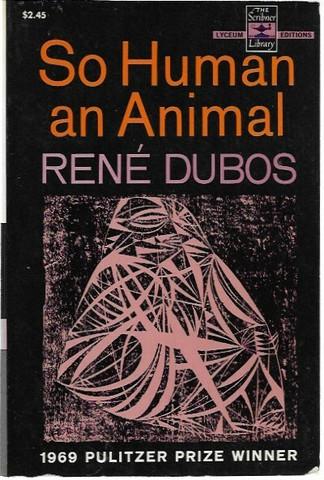 Dubos, Rene: So Human an Animal